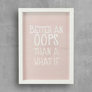 Inspirational quote with white frame: Better an oops than a what if