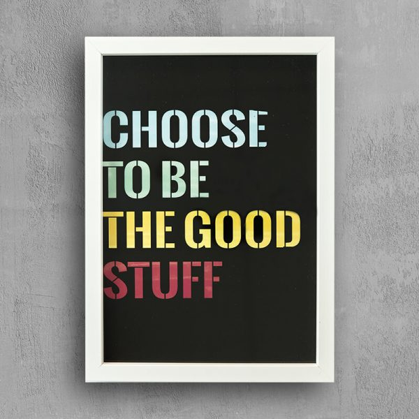 """Choose to be the good stuff"" Quote- White Frame"