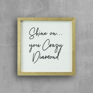 """Quote: Shine On You Crazy Diamond with gold frame """