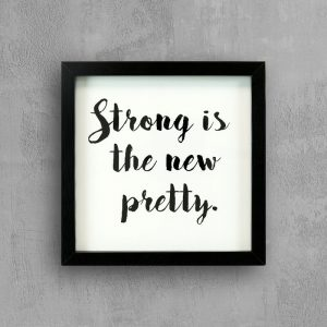 """Quote: Strong Is The New Pretty with black frame """